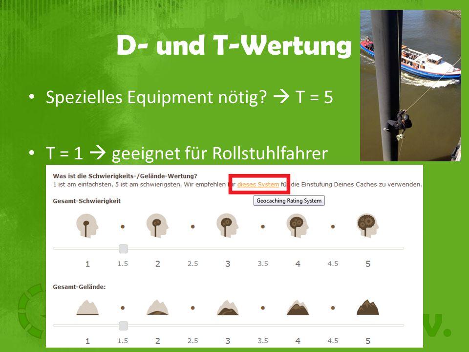 D- und T-Wertung Spezielles Equipment nötig  T = 5