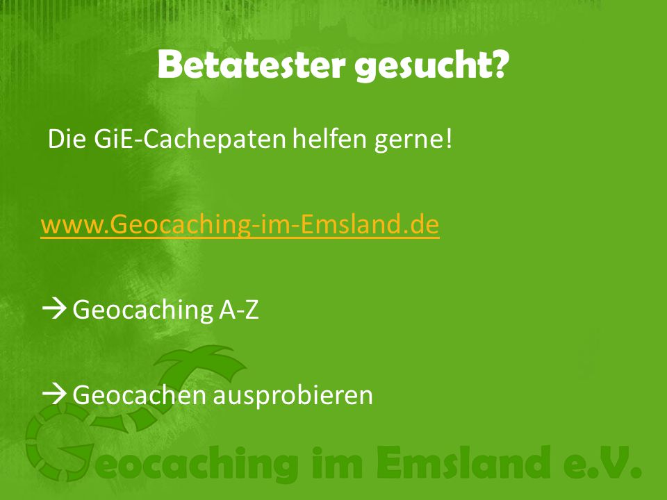 Betatester gesucht Die GiE-Cachepaten helfen gerne!