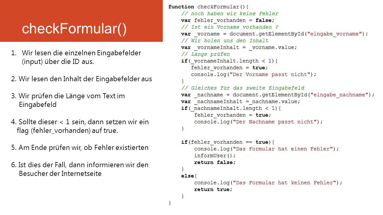 checkFormular() Wir lesen die einzelnen Eingabefelder (input) über die ID aus.
