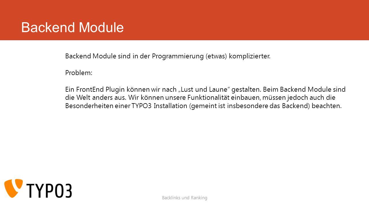 Backend Module Backend Module sind in der Programmierung (etwas) komplizierter. Problem: