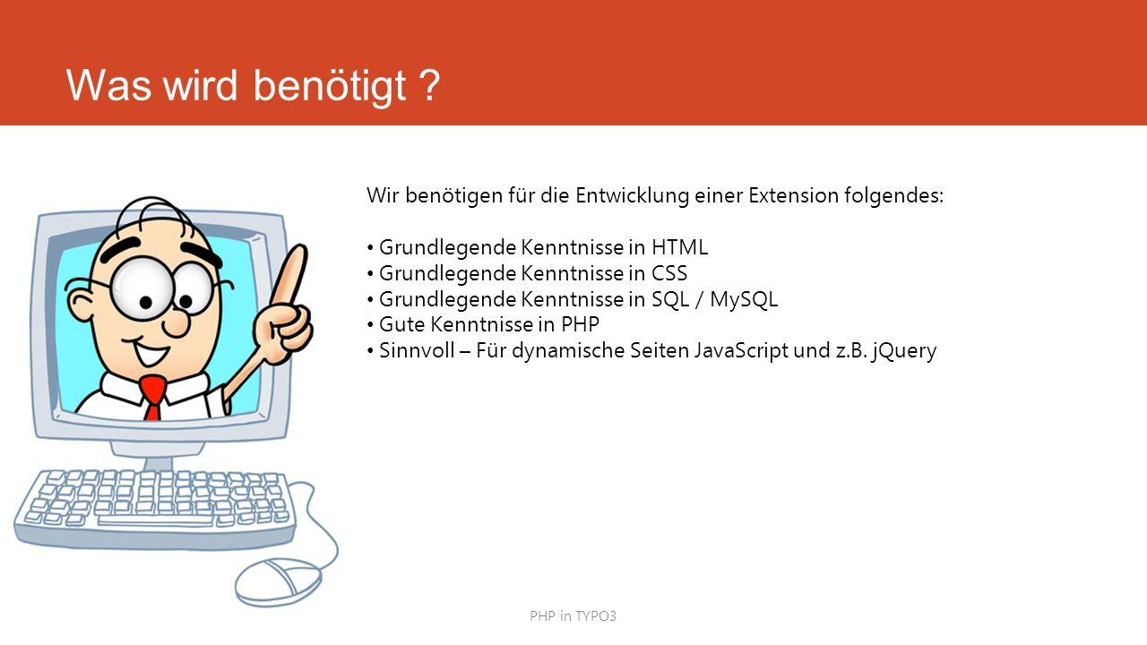 Was wird benötigt Wir benötigen für die Entwicklung einer Extension folgendes: Grundlegende Kenntnisse in HTML.