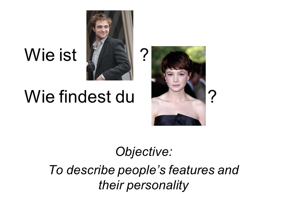 Objective: To describe people's features and their personality