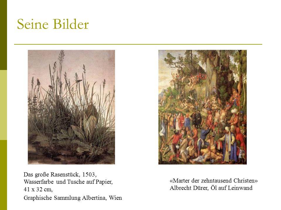 Seine Bilder Das große Rasenstück, 1503, Wasserfarbe und Tusche auf Papier, 41 x 32 cm, Graphische Sammlung Albertina, Wien.