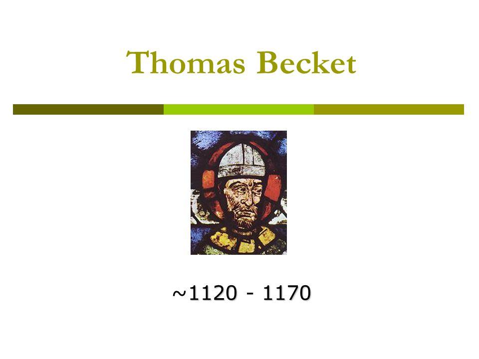 Thomas Becket ~1120 - 1170