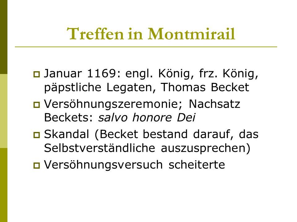 Treffen in Montmirail Januar 1169: engl. König, frz. König, päpstliche Legaten, Thomas Becket.