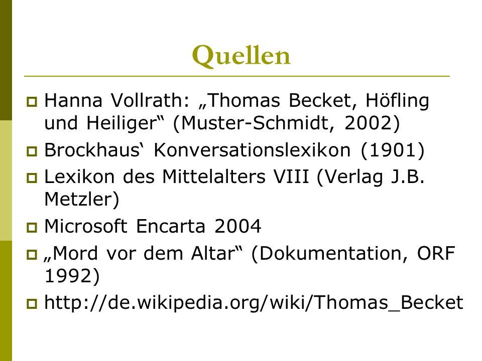 """Quellen Hanna Vollrath: """"Thomas Becket, Höfling und Heiliger (Muster-Schmidt, 2002) Brockhaus' Konversationslexikon (1901)"""