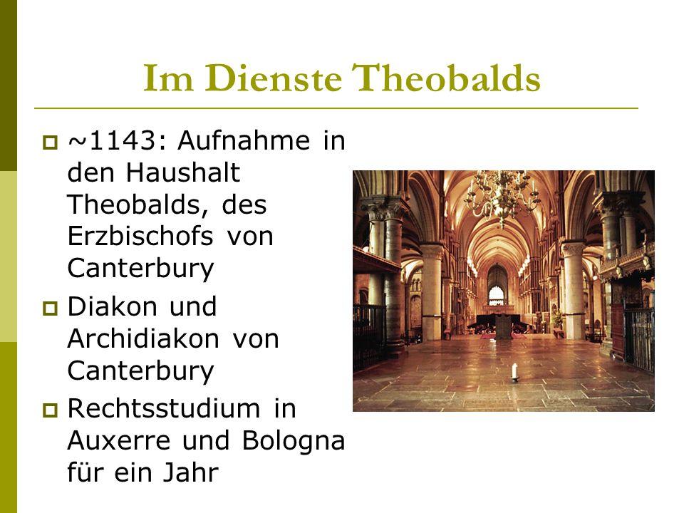 Im Dienste Theobalds ~1143: Aufnahme in den Haushalt Theobalds, des Erzbischofs von Canterbury. Diakon und Archidiakon von Canterbury.