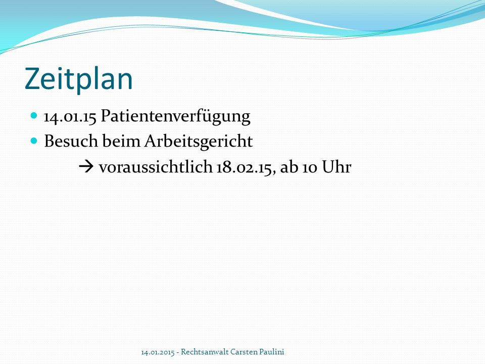 Zeitplan 14.01.15 Patientenverfügung Besuch beim Arbeitsgericht
