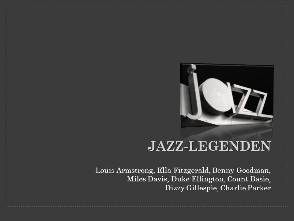 Jazz-Legenden Louis Armstrong, Ella Fitzgerald, Benny Goodman, Miles Davis, Duke Ellington, Count Basie, Dizzy Gillespie, Charlie Parker.