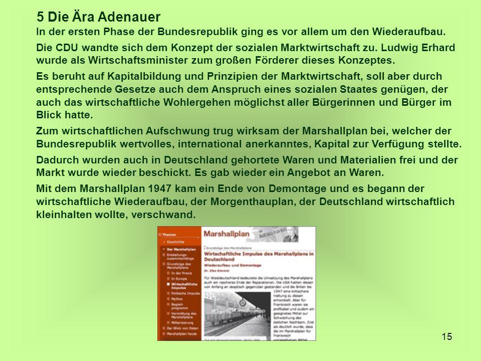 5 Die Ära Adenauer In der ersten Phase der Bundesrepublik ging es vor allem um den Wiederaufbau.