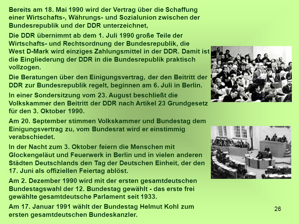 Bereits am 18. Mai 1990 wird der Vertrag über die Schaffung einer Wirtschafts-, Währungs- und Sozialunion zwischen der Bundesrepublik und der DDR unterzeichnet,