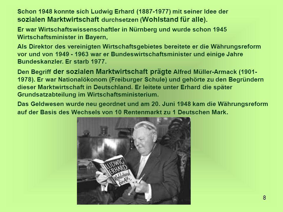 Schon 1948 konnte sich Ludwig Erhard (1887-1977) mit seiner Idee der sozialen Marktwirtschaft durchsetzen (Wohlstand für alle).
