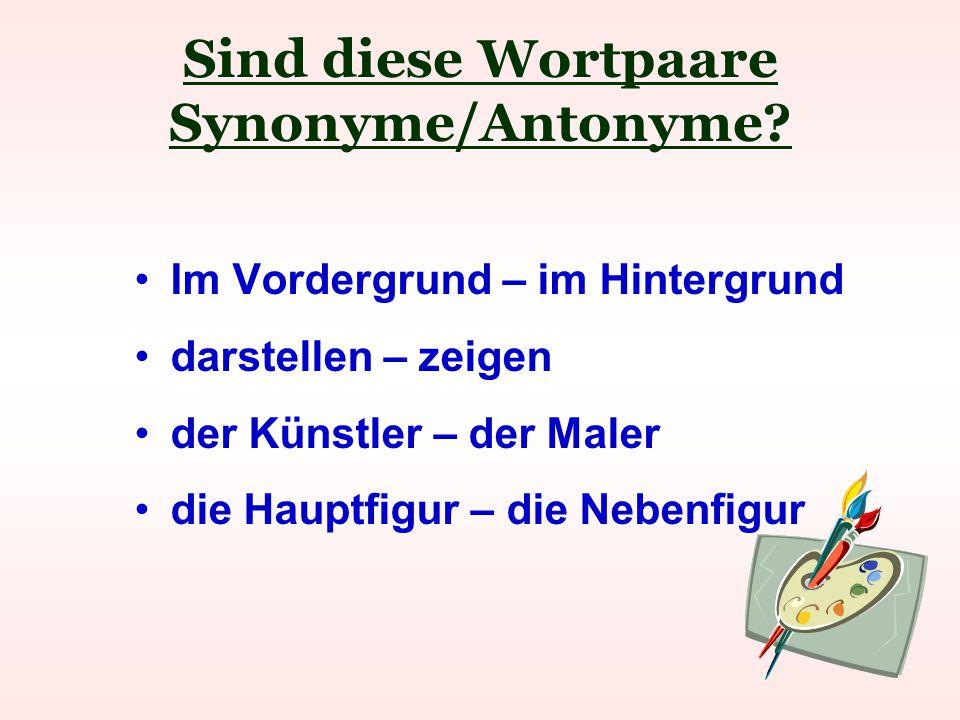 Sind diese Wortpaare Synonyme/Antonyme