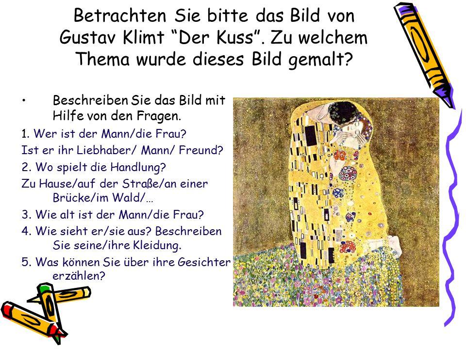 Betrachten Sie bitte das Bild von Gustav Klimt Der Kuss