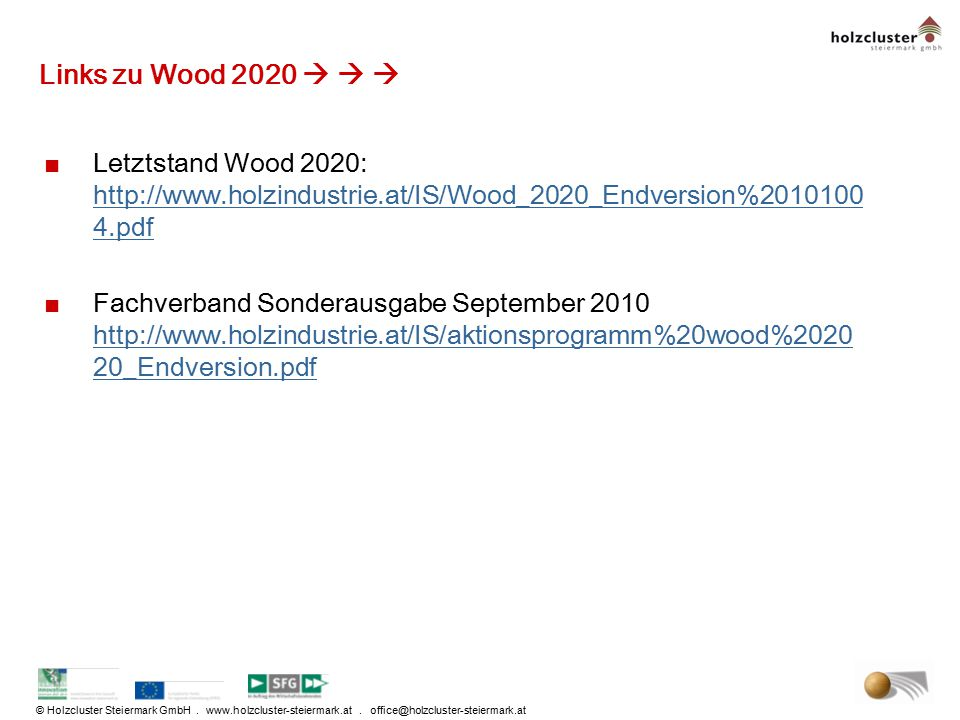 Links zu Wood 2020    Letztstand Wood 2020: http://www.holzindustrie.at/IS/Wood_2020_Endversion%20101004.pdf.