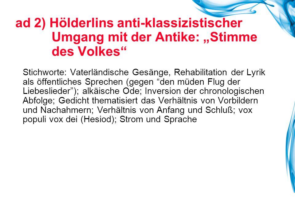 """ad 2) Hölderlins anti-klassizistischer Umgang mit der Antike: """"Stimme des Volkes"""