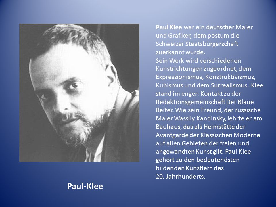 Paul Klee war ein deutscher Maler und Grafiker, dem postum die Schweizer Staatsbürgerschaft zuerkannt wurde.