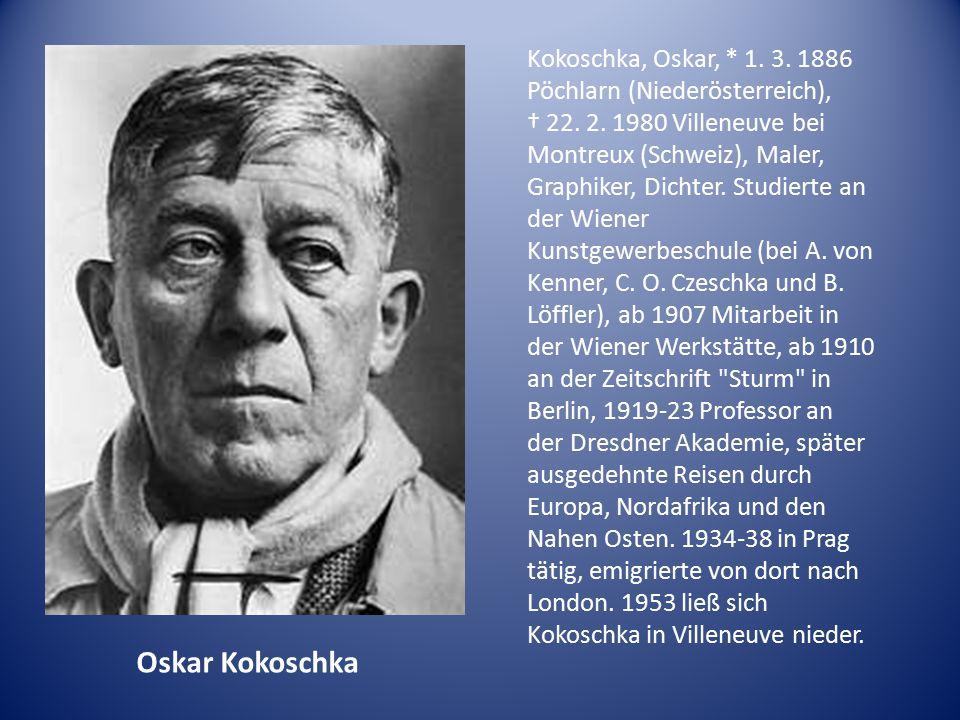 Kokoschka, Oskar,. 1. 3. 1886 Pöchlarn (Niederösterreich), † 22. 2