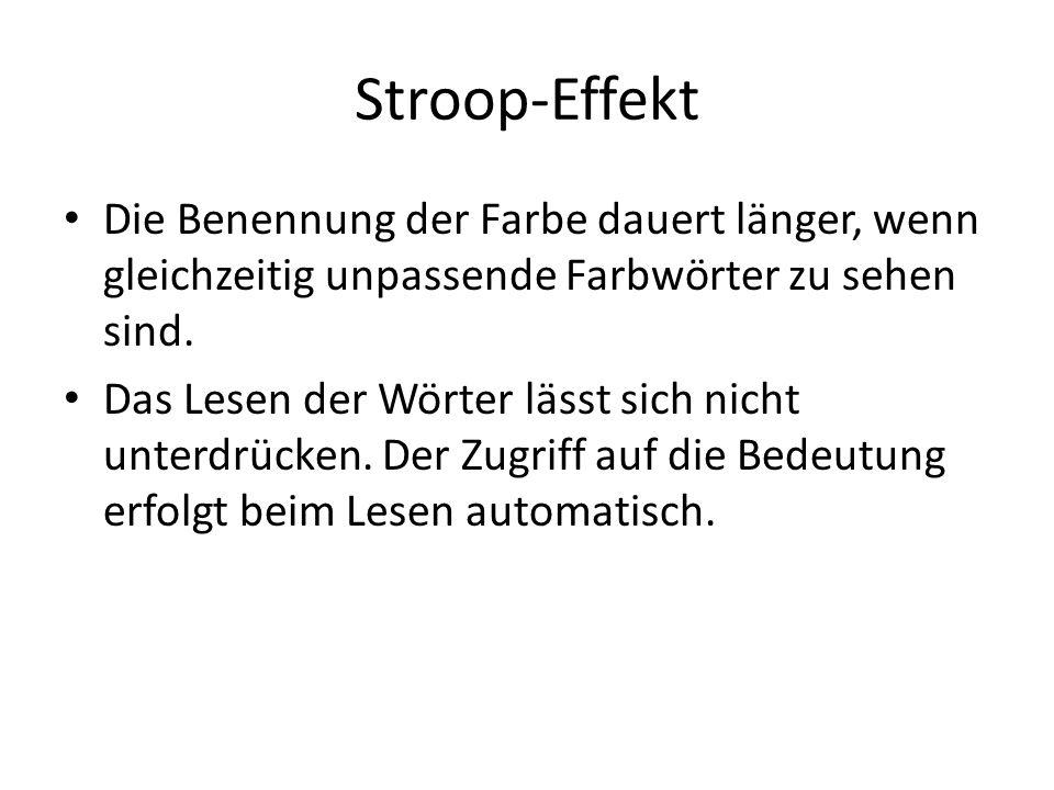 Stroop-Effekt Die Benennung der Farbe dauert länger, wenn gleichzeitig unpassende Farbwörter zu sehen sind.