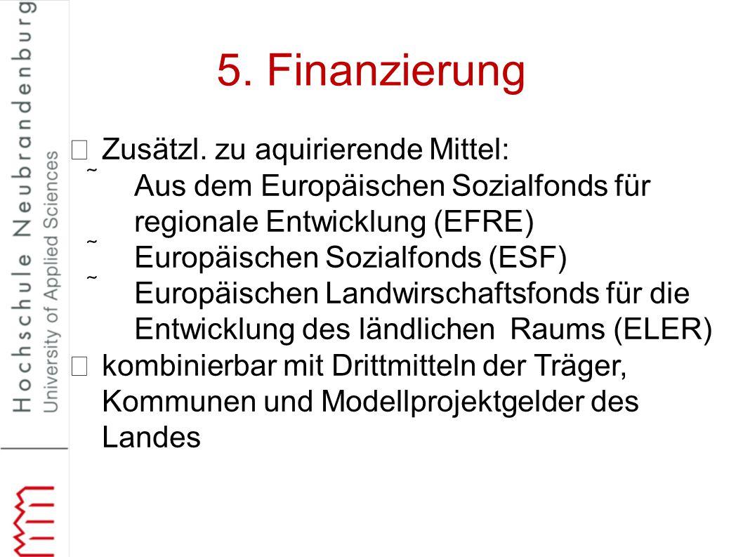 5. Finanzierung Zusätzl. zu aquirierende Mittel:
