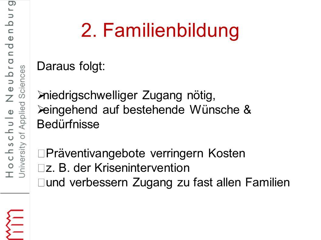 2. Familienbildung Daraus folgt: niedrigschwelliger Zugang nötig,