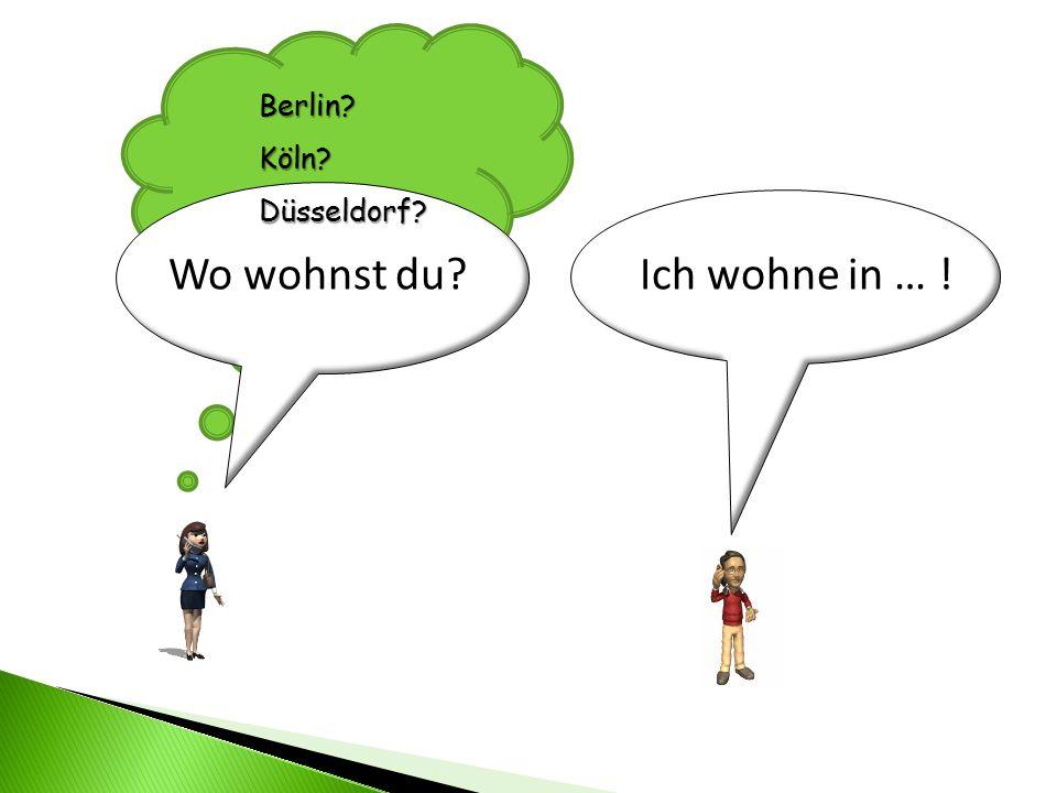 Berlin Köln Düsseldorf Wo wohnst du Ich wohne in … !
