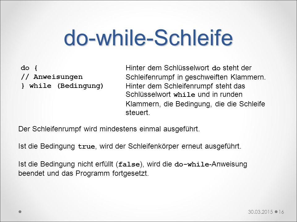do-while-Schleife do { // Anweisungen } while (Bedingung)