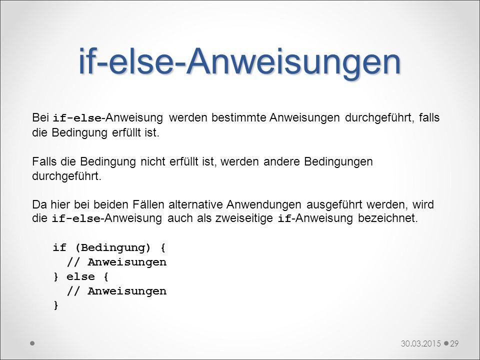 if-else-Anweisungen Bei if-else-Anweisung werden bestimmte Anweisungen durchgeführt, falls die Bedingung erfüllt ist.