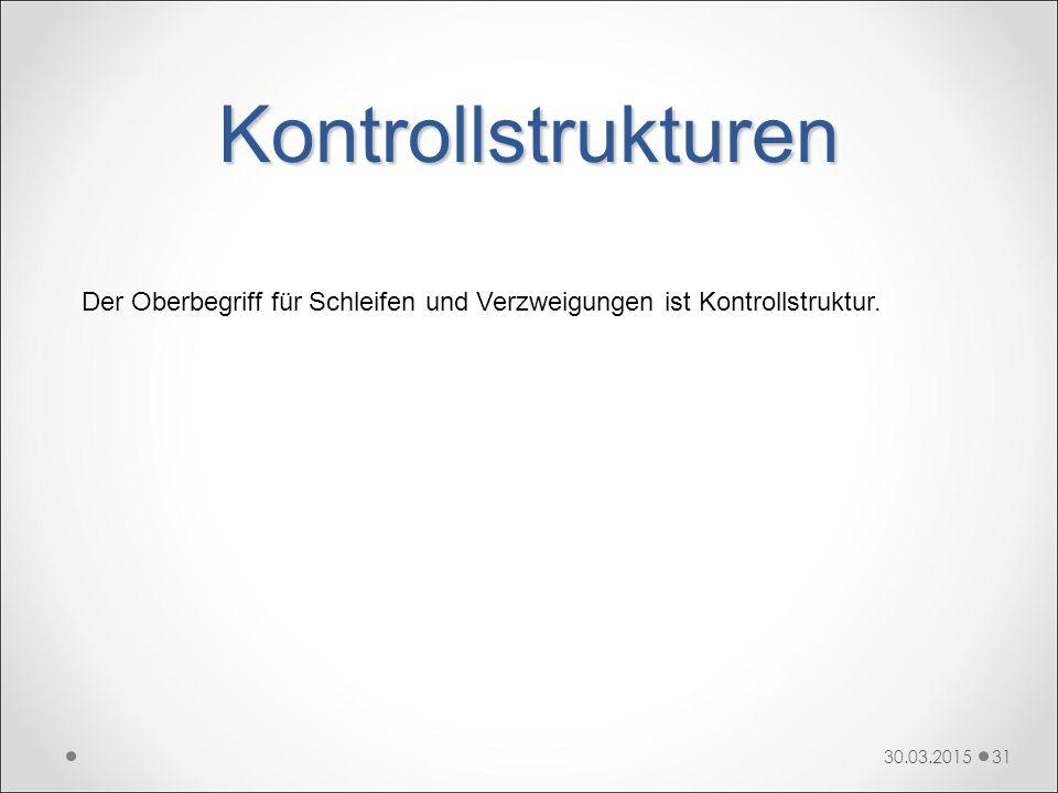Kontrollstrukturen Der Oberbegriff für Schleifen und Verzweigungen ist Kontrollstruktur. 09.04.2017.
