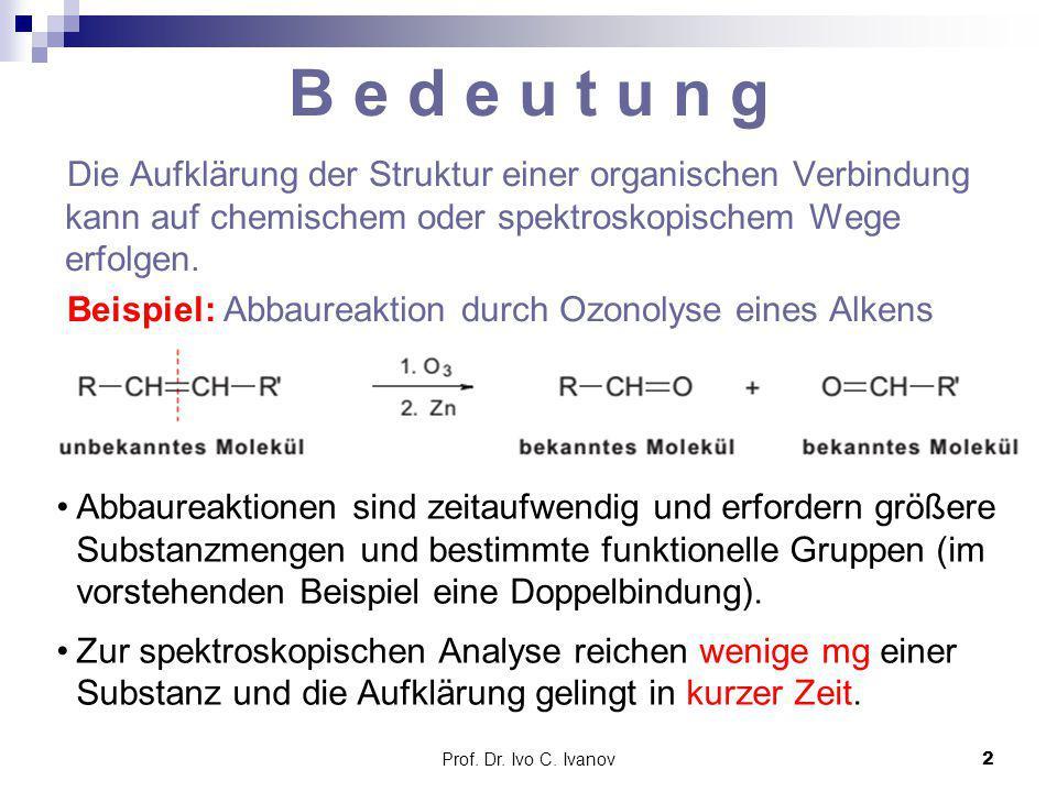 B e d e u t u n g Die Aufklärung der Struktur einer organischen Verbindung kann auf chemischem oder spektroskopischem Wege erfolgen.