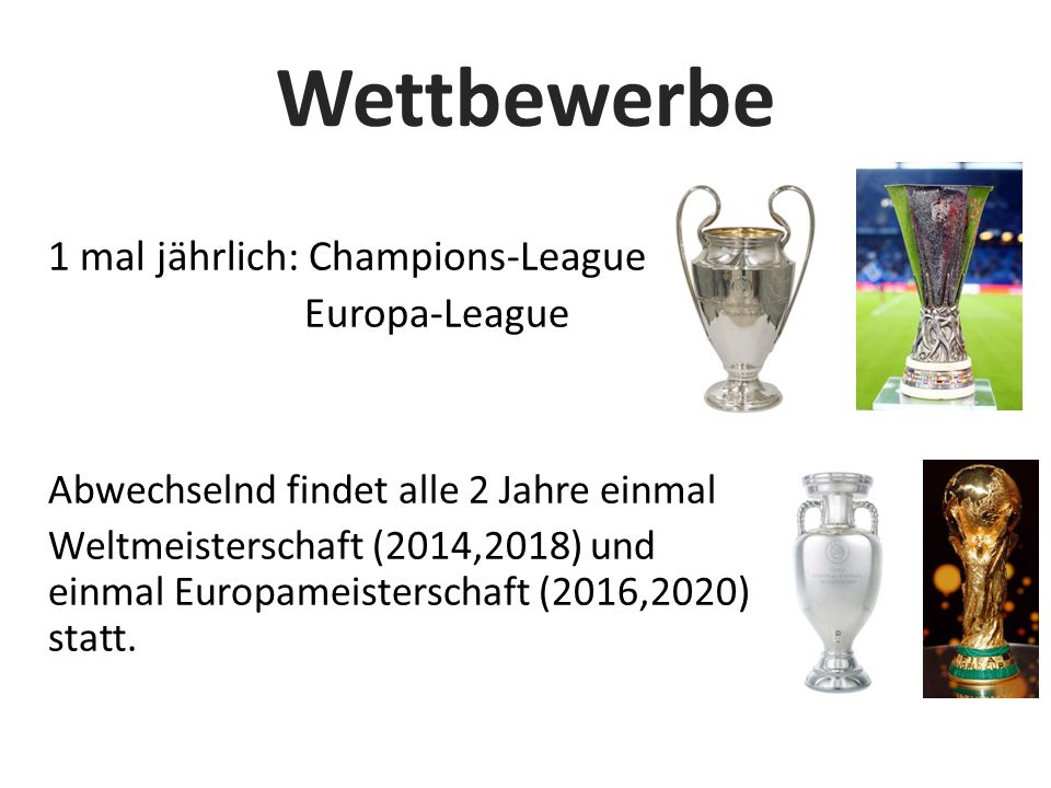 Wettbewerbe 1 mal jährlich: Champions-League Europa-League