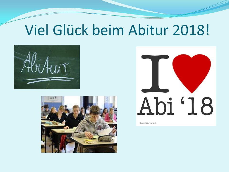Viel Glück beim Abitur 2018!