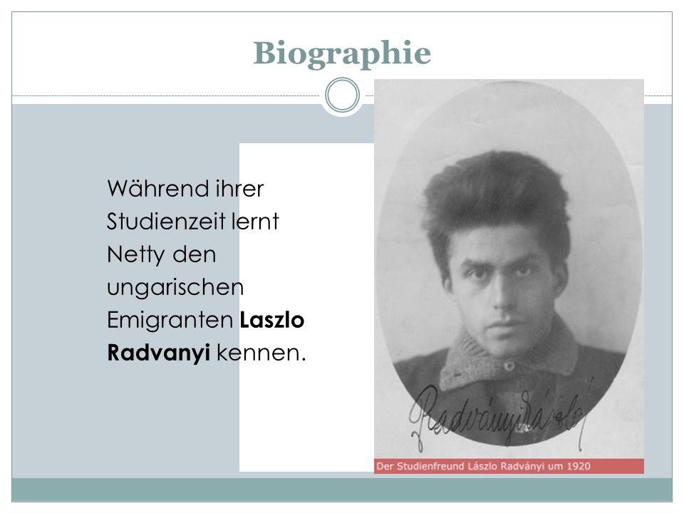 Biographie Während ihrer Studienzeit lernt Netty den ungarischen Emigranten Laszlo Radvanyi kennen.