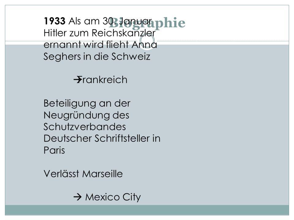 Biographie 1933 Als am 30. Januar Hitler zum Reichskanzler ernannt wird flieht Anna Seghers in die Schweiz.