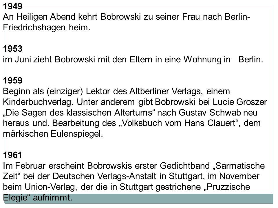 1949 An Heiligen Abend kehrt Bobrowski zu seiner Frau nach Berlin-Friedrichshagen heim.