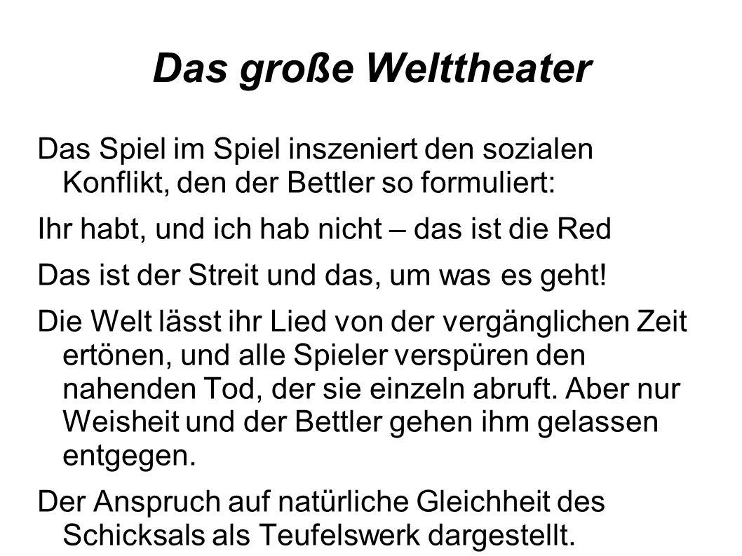 Das große Welttheater Das Spiel im Spiel inszeniert den sozialen Konflikt, den der Bettler so formuliert: