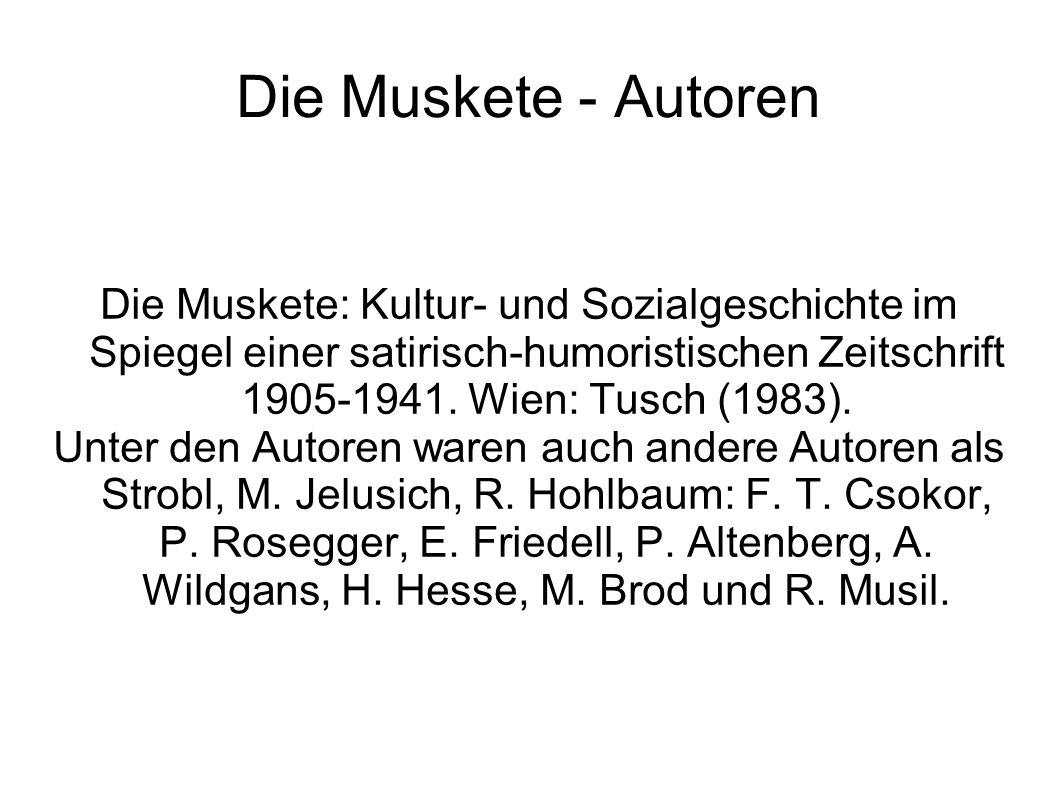 Die Muskete - Autoren Die Muskete: Kultur- und Sozialgeschichte im Spiegel einer satirisch-humoristischen Zeitschrift 1905-1941. Wien: Tusch (1983).