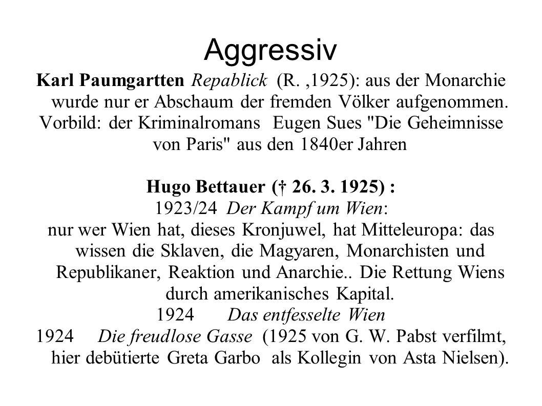Aggressiv Karl Paumgartten Repablick (R. ,1925): aus der Monarchie wurde nur er Abschaum der fremden Völker aufgenommen.