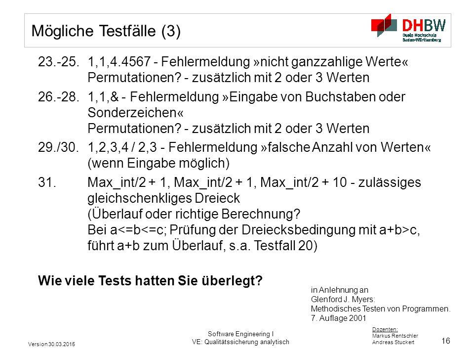 Mögliche Testfälle (3) 23.-25. 1,1,4.4567 - Fehlermeldung »nicht ganzzahlige Werte« Permutationen - zusätzlich mit 2 oder 3 Werten.