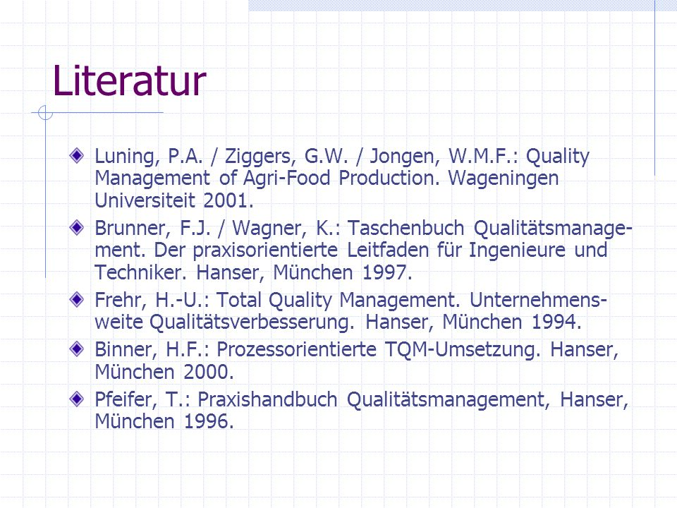 Literatur Luning, P.A. / Ziggers, G.W. / Jongen, W.M.F.: Quality Management of Agri-Food Production. Wageningen Universiteit