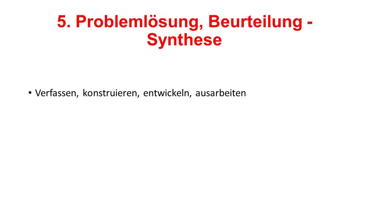 5. Problemlösung, Beurteilung - Synthese