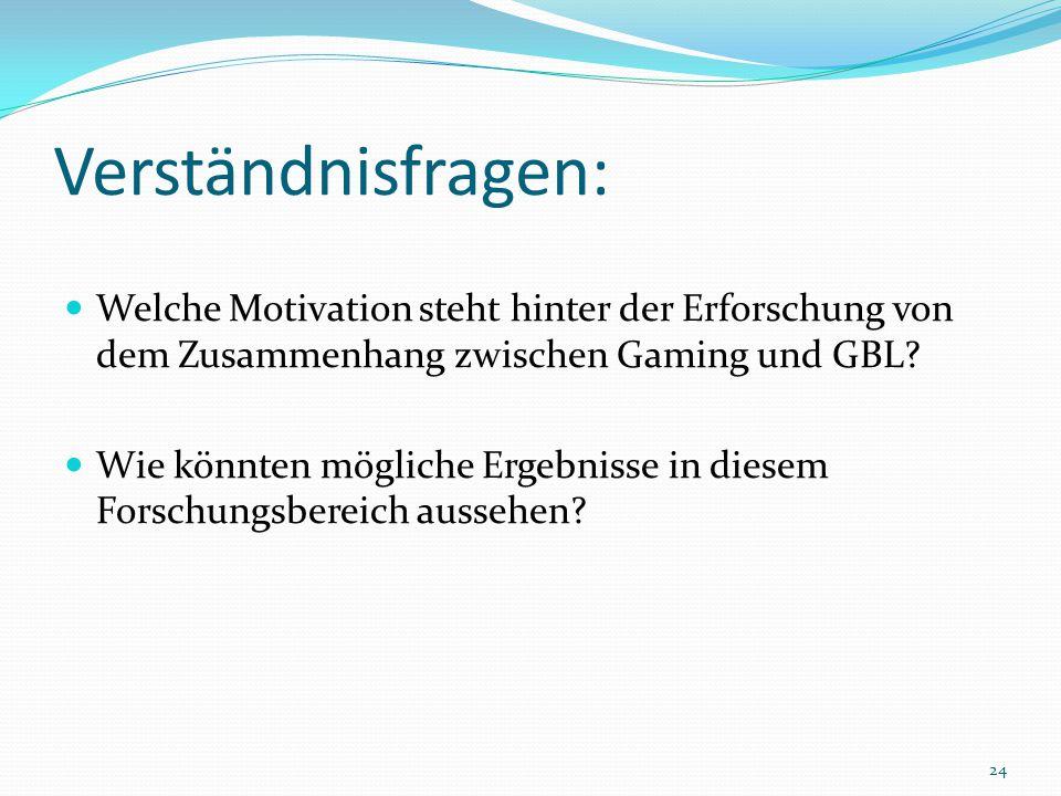 Verständnisfragen: Welche Motivation steht hinter der Erforschung von dem Zusammenhang zwischen Gaming und GBL