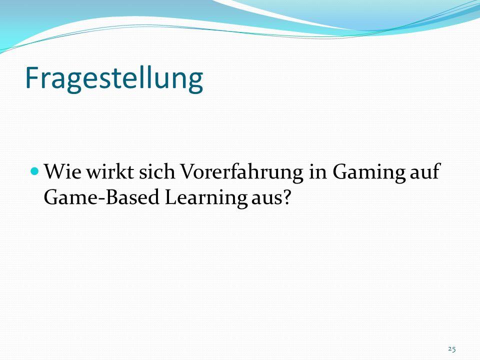Fragestellung Wie wirkt sich Vorerfahrung in Gaming auf Game-Based Learning aus