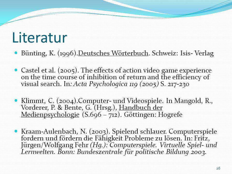 Literatur Bünting, K. (1996).Deutsches Wörterbuch. Schweiz: Isis- Verlag.
