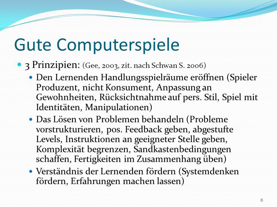 Gute Computerspiele 3 Prinzipien: (Gee, 2003, zit. nach Schwan S. 2006)