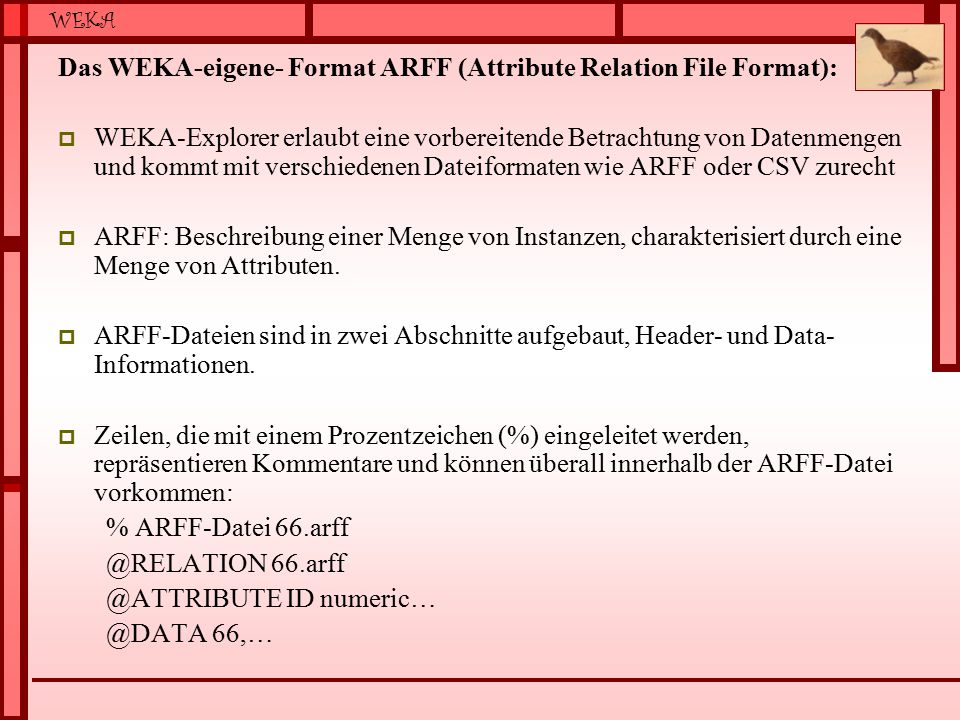 Das WEKA-eigene- Format ARFF (Attribute Relation File Format):
