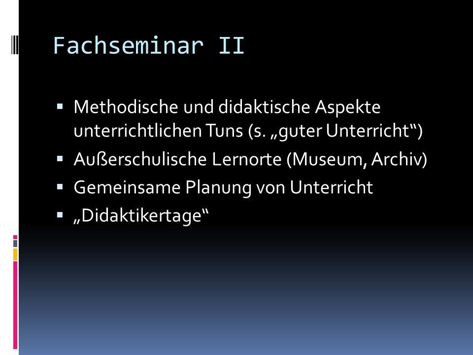 """Fachseminar II Methodische und didaktische Aspekte unterrichtlichen Tuns (s. """"guter Unterricht ) Außerschulische Lernorte (Museum, Archiv)"""