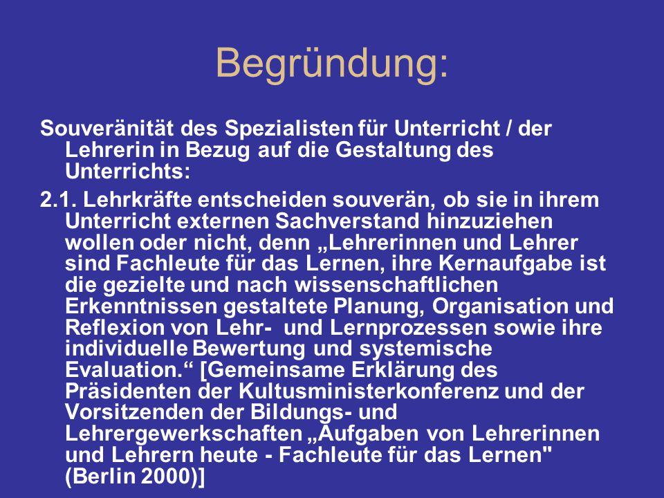 Begründung: Souveränität des Spezialisten für Unterricht / der Lehrerin in Bezug auf die Gestaltung des Unterrichts: