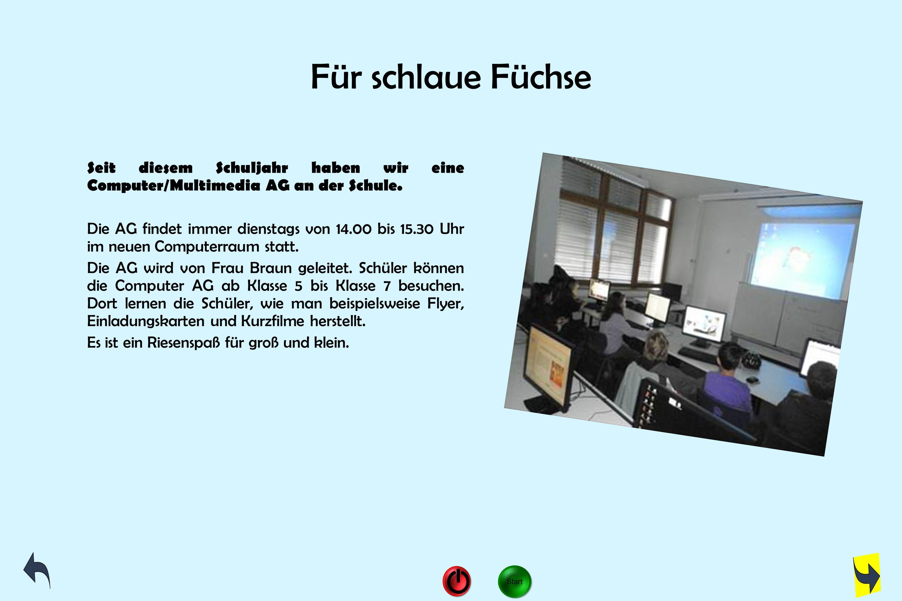 Für schlaue Füchse Seit diesem Schuljahr haben wir eine Computer/Multimedia AG an der Schule.