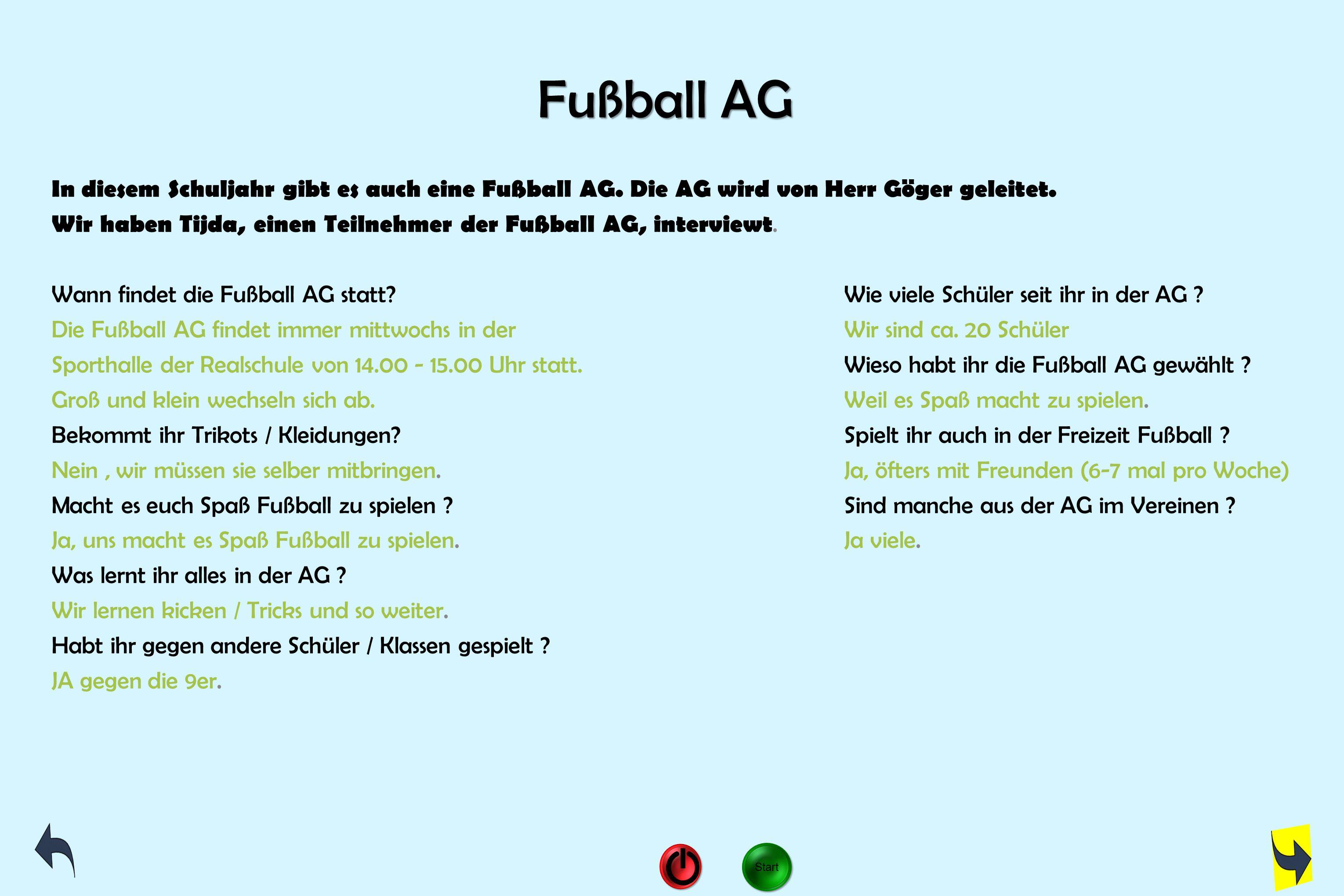 Fußball AG In diesem Schuljahr gibt es auch eine Fußball AG. Die AG wird von Herr Göger geleitet.